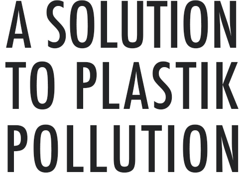A SOLUTION TO PLASTIC POLLUTION